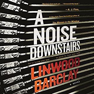 A Noise Downstairs     A Novel              By:                                                                                                                                 Linwood Barclay                               Narrated by:                                                                                                                                 George Newbern                      Length: 9 hrs and 9 mins     433 ratings     Overall 4.1