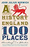 A History of England in 100 Places: From Stonehenge to the Gherkin