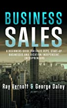 Business Sales: A Beginners Guide for Sales Reps, Start-up Businesses, and Location Independent Entrepreneurs (English Edition)