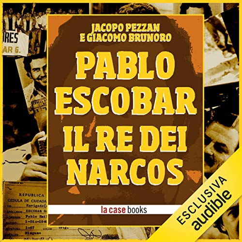 Pablo Escobar: Il re dei Narcos                   Di:                                                                                                                                 Jacopo Pezzan,                                                                                        Giacomo Brunoro                               Letto da:                                                                                                                                 Nino Carollo,                                                                                        Marileda Maggi                      Durata:  1 ora e 9 min     27 recensioni     Totali 4,0