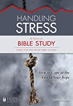 Handling Stress Bible Study (Hope for the Heart Bible Study Series By June Hunt) (Hope for the Heart Bible Studies)