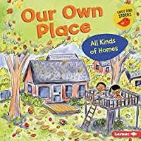 Our Own Place: All Kinds of Homes (All Kinds of People (Early Bird Stories (Tm)))