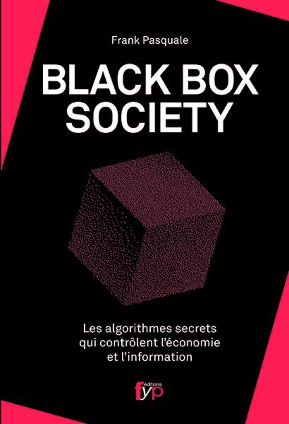Download The Black Box Society, Les Algorithmes Secrets Qui Contrôlent L'économie Et L'information 