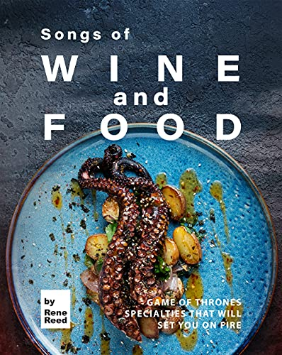Songs of Wine and Food: Game of Thrones Specialties That Will Set You on Fire (English Edition)
