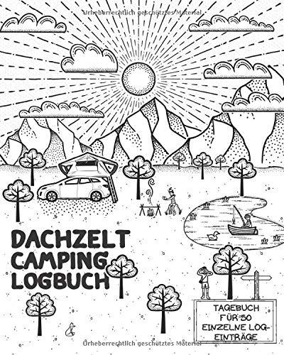 DACHZELT Camping LOGBUCH: Reisetagebuch zum Ausfüllen, Eintragen & Selberschreiben von Reisen mit dem Dachzelt   Platz für 50 Stopps