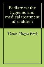 Pediatrics: the hygienic and medical treatment of children
