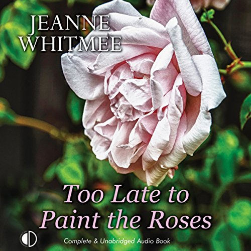 Too Late to Paint the Roses audiobook cover art