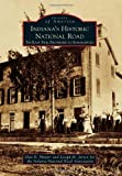 Indiana s Historic National Road: The East Side, Richmond to Indianapolis (Images of America)
