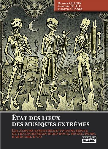 ETAT DES LIEUX DES MUSIQUES EXTREMES Les albums essentiels d'un demi siècle de transgression hard rock, metal, punk, hardcore & Co (French Edition)