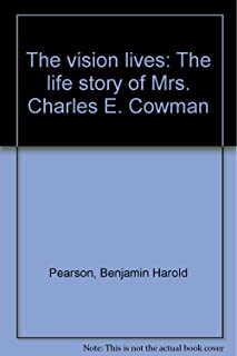 The vision lives: The life story of Mrs. Charles E. Cowman
