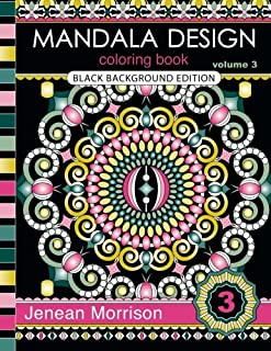 Mandala Design Coloring Book, Volume 3: Black Background Edition: An Adult Coloring Book for Stress-Relief, Relaxation, Me...
