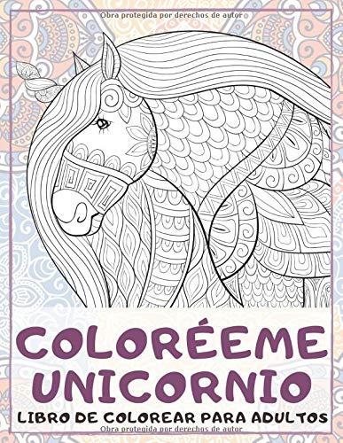 Coloréeme unicornio - Libro de colorear para adultos