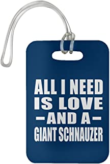 All I Need is Love and A Giant Schnauzer - Luggage Tag Bag-gage Suitcase Tag Durable - Dog Cat Owner Lover Memorial Royal Birthday Anniversary Valentine's Day Easter