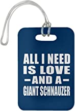 All I Need is Love and A Giant Schnauzer - Luggage Tag Bag-gage Suitcase Tag Durable - Dog Cat Owner Lover Memorial Royal Birthday Anniversary Christmas Thanksgiving