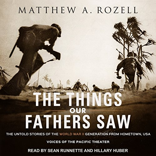 The Things Our Fathers Saw     The Untold Stories of the World War II Generation from Hometown, USA - Voices of the Pacific Theater              By:                                                                                                                                 Matthew A. Rozell                               Narrated by:                                                                                                                                 Hillary Huber,                                                                                        Sean Runnette                      Length: 6 hrs and 15 mins     110 ratings     Overall 4.7