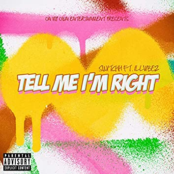 Tell Me I'm Right (feat. Illvibez)