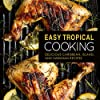 Easy Tropical Cooking: Delicious Caribbean, Island, and Hawaiian Recipes (English Edition)