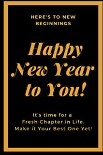 Here's To New Beginnings Happy New Year To You: It's Time For a Fresh Chapter in Life. Make It Your Best One Yet