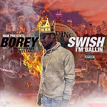 Swish I'm Ballin (feat. Droptop Harv & 1street Fah)