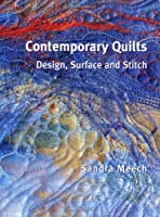 Contemporary Quilts: Design, Surface And Stitch