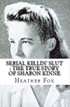 Serial Killin' Slut : The True Story of Sharon Kinne