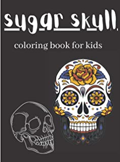 Sugar Skull Coloring Book for kids: 30 plus Designs Inspired by Día de Los Muertos Skull Day of the Dead Easy Patterns for...