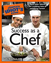 The Complete Idiot's Guide to Success as a Chef: Turn Your Talent for Cooking into a Satisfying Career