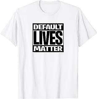 Default Lives Matter Shirt Box Style Shirt
