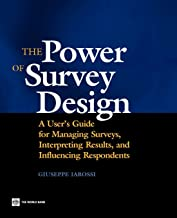 The Power of Survey Design: A User's Guide for Managing Surveys, Interpreting Results, and Influencing Respondents