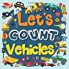 Let's Count Vehicles: Vehicles Counting Book For Kids, Activity and Fun Book for Preschoolers & Toddlers, Interactive Picture Book for 2-5 Year Olds, Cars and Machines Counting Books for Toddlers