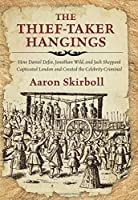 The Thief-Taker Hangings: How Daniel Defoe, Jonathan Wild, and Jack Sheppard Captivated London and Created Scandal Journalism