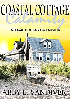 Coastal Cottage Calamity (A Logan Dickerson Cozy Book 2) by [Abby L. Vandiver]