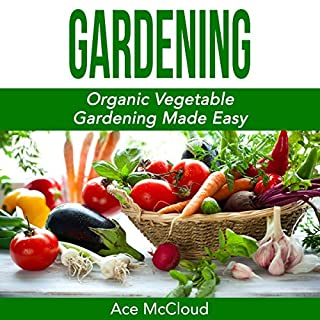 Gardening: Organic Vegetable Gardening Made Easy cover art