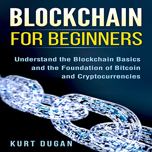 Blockchain for Beginners: Understand the Blockchain Basics and the Foundation of Bitcoin and Cryptocurrencies audiobook cover art