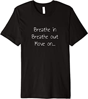 breathe in breathe out move on t shirt