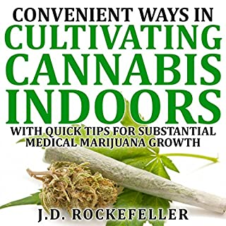 Convenient Ways in Cultivating Cannabis Indoors with Quick Tips for Substantial Medical Marijuana Growth audiobook cover art
