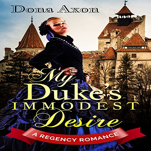 My Duke's Immodest Desire     A Regency Romance              By:                                                                                                                                 Historical Deluxe,                                                                                        Dona Axon                               Narrated by:                                                                                                                                 Anna Sachs                      Length: 2 hrs and 17 mins     2 ratings     Overall 3.0