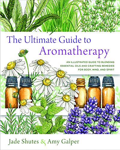 Compare Textbook Prices for The Ultimate Guide to Aromatherapy: An Illustrated guide to blending essential oils and crafting remedies for body, mind, and spirit Illustrated Edition ISBN 9781631598975 by Galper, Amy,Shutes, Jade