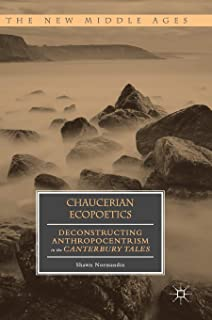 Chaucerian Ecopoetics: Deconstructing Anthropocentrism in the Canterbury Tales
