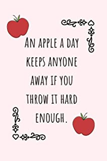 An Apple A Day Keeps Anyone Away If You Throw It Hard Enough.: Funny Apples Journal Ideal As A Recipe Book To Write In Your Favorite Recipes