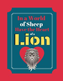 In A World Of Sheep Have The Heart Of A Lion: Lion Strength Courage Quote Art Gift - SKETCHBOOK, 130 pages, 8.5