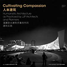 Cultivating Compassion: Humanistic Architecture as Practiced by JJP Architects and Planners (Chinese and English Edition)