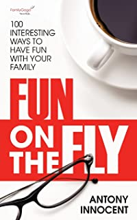 Fun on the Fly: 100 Interesting Ways to Have Fun with Your Family