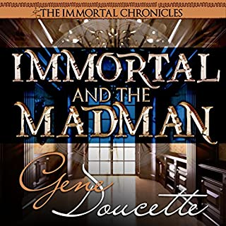 Immortal and the Madman     The Immortal Chronicles, Book 3              By:                                                                                                                                 Gene Doucette                               Narrated by:                                                                                                                                 Steve Carlson                      Length: 2 hrs and 21 mins     6 ratings     Overall 4.8