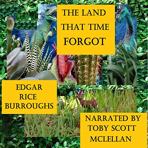 The Land That Time Forgot     Burroughs, Book 3              By:                                                                                                                                 Edgar Rice Burroughs                               Narrated by:                                                                                                                                 Toby Scott McLellan                      Length: 3 hrs and 55 mins     Not rated yet     Overall 0.0