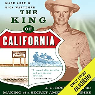 The King of California     J.G. Boswell and the Making of a Secret American Empire              By:                                                                                                                                 Mark Arax,                                                                                        Rick Wartzman                               Narrated by:                                                                                                                                 James Patrick Cronin                      Length: 19 hrs and 29 mins     81 ratings     Overall 4.2