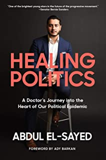Healing Politics: A Doctor�s Journey into the Heart of Our Political Epidemic