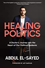 Healing Politics: A Doctor s Journey into the Heart of Our Political Epidemic