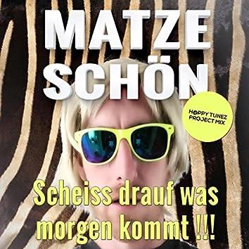 Scheiss drauf was morgen kommt!!! (H@ppy Tunez Project Mix)