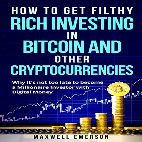 How to Get Filthy Rich Investing in Bitcoin and Other Cryptocurrencies audiobook cover art